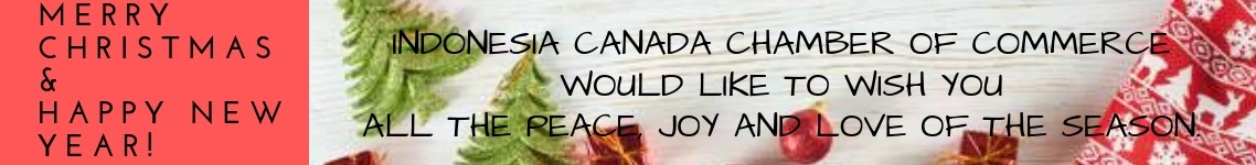 Indonesia Canada Chamber of Commerce would like to wish you all the peace, joy and love of the season.